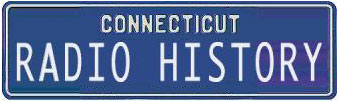 Connecticut Radio History - The History of Connecticut Radio Stations - Connecticut Radio Broadcast History